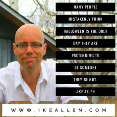 Enlightenment Wisdom from iKE ALLEN.  www.iKEALLEN.com  #ikeallen #enlightened #enlighten #enlightenment #everydayenlightenment #happy #authenticity #mikedooley #byronkatie #oprah #joevitale #halloween