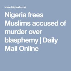 Nigeria frees Muslims accused of murder over blasphemy | Daily Mail Online