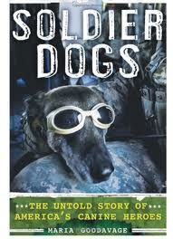 Soldier Dogs: The Untold Story of America's Canine Heroes by Maria Goodavage  Touching stories that depict the bond between soldiers and military dogs.