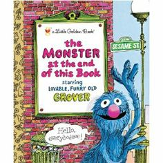 The Monster at the End of This Book=Rande read this over and over again in his best Grover voice when the boys were small.