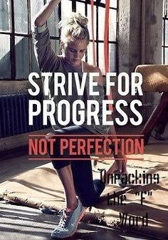 Strive for progress no perfection