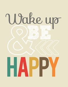 A little reminder every morning to Wake Up & Be Happy! Print out this free sign and hang it in your office or home!
