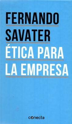Ética para la empresa/ Fernando Savater. ( Penguin Random House, 2015) / HF 5387 S25