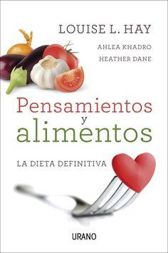 Pensamientos y alimentos : la dieta definitiva / Louise L. Hay, Ahlea Khadro, Heather Dane