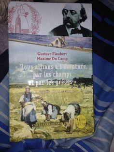 Gustave Flaubert et Maxime Du Camp - Nous allions a l'aventure , par les champs et par les grèves . Un voyage en Bretagne .