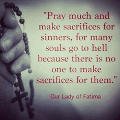 Pray Many souls RISK going to hell soon (there is no hell yet) they need ALL YOUR PRAYERS our lady of Fatima is a Catholic not a Muslim(don't be mislead by the name) I am a Catholic Catholic Religion, Catholic Quotes, Catholic Prayers, Religious Quotes, Celtic Christianity, Religious Pictures, Catholic Saints, Holy Mary, Saints