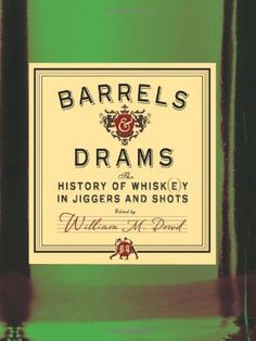 Barrels and Drams: The History of Whisk(e)y in Jiggers and Shots by Dowd M. William. $16.57. 232 pages. Publisher: Sterling Epicure (September 6, 2011). Publication: September 6, 2011. Save 13% Off!