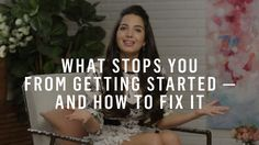 Can't Seem To Get Started? This One Idea Could Change Your Life