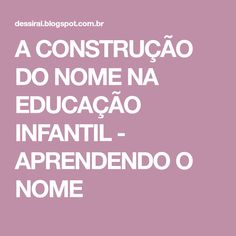 A CONSTRUÇÃO DO NOME NA EDUCAÇÃO INFANTIL - APRENDENDO O NOME Homeschool, Activities For Kindergarten, Learning Activities For Kids, Infant Activities, Cursive Letters, Yearly, Tags, Psicologia, Blouse