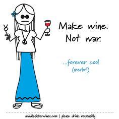 Make wine, not war.