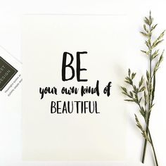 - Design - Details Hang this beautiful 'Be your own kind of beautiful' inspirational print on your walls ◦ Materials: Archival Paper, Ink, Love ◦ Made to order ◦ Frame is not included in the purchase