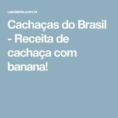 Cachaças do Brasil - Receita de cachaça com banana!