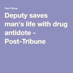 Deputy saves man's life with drug antidote  Pinned by the You Are Linked to Resources for Families of People with Substance Use  Disorder cell phone / tablet app May 18, 2016, 2015;   Android- https://play.google.com/store/apps/details?id=com.thousandcodes.urlinked.lite   iPhone -  https://itunes.apple.com/us/app/you-are-linked-to-resources/id743245884?mt=8com