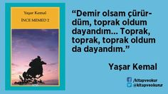 """Demir olsam çürürdüm, toprak oldum dayandım... Toprak, toprak, toprak oldum da dayandım."" Yaşar Kemal - İnce Memed 2 http://kitapokurum.blogspot.com.tr/2016/08/yasar-kemal-ince-memed-2.html"