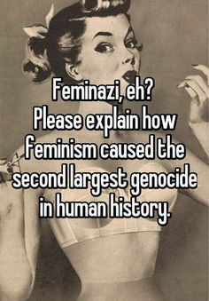 "And if you are not prepared to explain how feminism caused the Holocaust, don't use the term feminazi. The Holocaust is not a joke. Many feminists are also Jewish. So by using the term ""feminazi"", you not only insult Jewish women, but you are also insulting Holocaust survivors and the memory of people who died in the Holocaust."