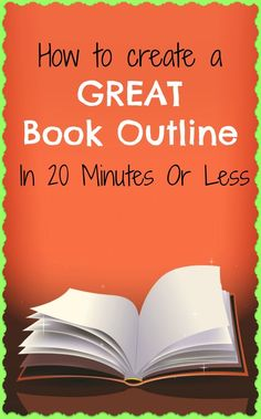How to create a GREAT book outline within 20 minutes.