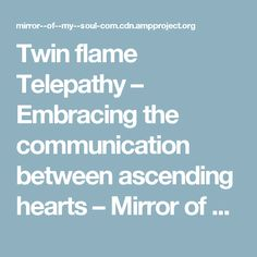 Twin flame Telepathy – Embracing the communication between ascending hearts – Mirror of My Soul – Stories of You, Me and Eternity