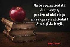 A învătă permanent este un respect pentru sine ! Life Goes On, Apple, Fruit, Words, Quotes, Blog, Respect, Science, Dreams