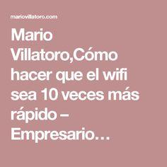 Mario Villatoro,Cómo hacer que el wifi sea 10 veces más rápido – Empresario…