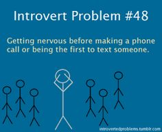 I'm an introvert....:P<---- Shannon, this is exactly why I wait for you to txt or fame me.