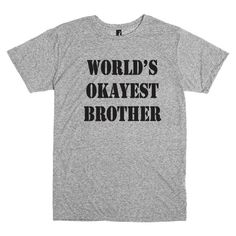 Funny shirt for brother.  World's Okayest Brother t-shirt in grey.