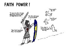 Faith Power!   Put on the whole armour of God every day to fight off all the negative thoughts that will come your way.  Say what God says! http://www.prayingscriptures.com/sermon11-faithpower.shtml