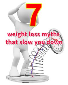 7 weight loss myths that slow you down