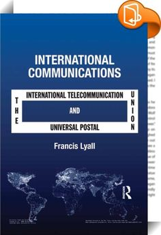International Communications    :  The International Telecommunication Union (ITU) and the Universal Postal Union (UPU) are the two major international organisations that are involved in the regulation of international communications.  The ITU deals with electronic communications including radio.  The UPU deals with mail.  As such, both organisations are of major importance in modern life.  This volume provides an up-to-date analysis of their development from inception to the present a...