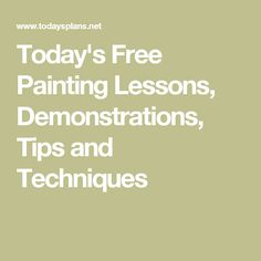 Today's Free Painting Lessons, Demonstrations, Tips and Techniques