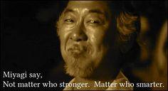 Miyagi say, Not matter who stronger. Matter who smarter. Karate Kid Quotes, Karate Kid Movie, Karate Kid Cobra Kai, Tv Quotes, Fact Quotes, Movie Quotes, Miyagi, Bible Quotes About Faith, Martial Arts Quotes