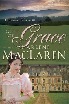 Sharlene MacLaren - Gift of Grace / https://www.goodreads.com/book/show/22789895-gift-of-grace?from_search=true&search_version=service