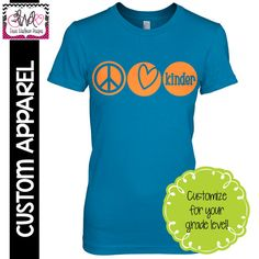 "CUSTOM APPAREL: Custom Ladies FITTED ""Peace, Love, Kinder"" T-Shirt, Customize for your Grade Level!"
