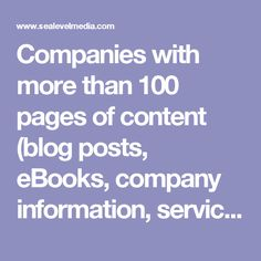Companies with more than 100 pages of content (blog posts, eBooks,   company information, services) generate 2.5x more leads than those   with 50 or fewer pages.