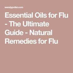 Essential Oils for Flu - The Ultimate Guide - Natural Remedies for Flu