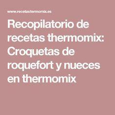 Recopilatorio de recetas thermomix: Croquetas de roquefort y nueces en thermomix
