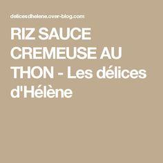 RIZ SAUCE CREMEUSE AU THON - Les délices d'Hélène Sauce Crémeuse, Food And Drink, Cooking, Sauces, Cher, Risotto, Parents, Dessert, Foods