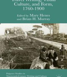 Brian H. Murray Mary Henes Hughes Travel Writing Visual Culture And Form 1760-1900 PDF