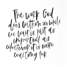 The work God does within us while we wait is just as important as whatever it is we're waiting for