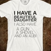 I Have A Beautiful Daughter I Also Have A Gun A Shovel and an Alibi T-shirt from Glamfoxx Shirts