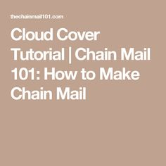 Cloud Cover Tutorial | Chain Mail 101: How to Make Chain Mail