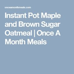 Instant Pot Maple and Brown Sugar Oatmeal | Once A Month Meals