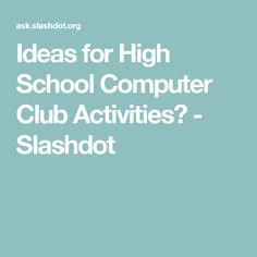 Ideas for High School Computer Club Activities? - Slashdot