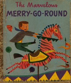 The Marvelous Merry-Go-Round, Illustrated by J.P. Miller, Written by Jane Werner, 1950