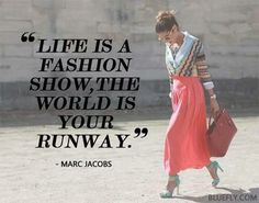 """Words to live by 🙌 """"Life is a fashion show, the world is your runway"""" - Marc Jacobs Other Cute Quotes, Great Quotes, Words Quotes, Wise Words, Quotes To Live By, Funny Quotes, Qoutes, Sayings, Daily Motivational Quotes"""