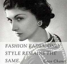 Coco Chanel - Fashion Fades, Only Style Remains The Same.