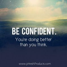 Be confident. You're doing better than you think. Stay pHresh. #confident #confidence #feelgood #selflove #believe #justdoit #livestrong #motivation #workhard #positivity #happy #happiness #love #life #live #strength #courage #nodoubt #positive #nature #beautiful #phreshgreens #superfood #healthy #healthyliving #eatclean #diet #workout