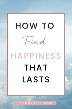How to Find Happiness That Lasts — Hanna Bier Finding Purpose In Life, Life Purpose, Finding Happiness, How To Find Happiness, We Energies, Hard To Get, Healthy Lifestyle Tips, Self Confidence, Self Development