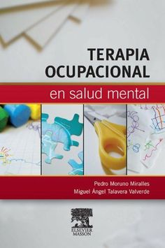 Terapia ocupacional en salud mental (Spanish Edition) by Pedro Moruno Miralles. $45.69. Publisher: Elsevier Masson (October 25, 2011). 288 pages