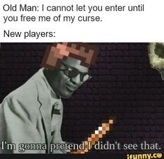 Old Man: I cannot let you enter until you free me of my curse. New players: - iFunny :) Terraria Memes, Terraria Tips, Stupid Funny Memes, Funny Relatable Memes, Hilarious, Terraria House Ideas, Video Game Logic, Pinterest Memes, Gaming Memes