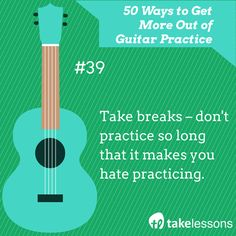 Guitar Practice Tip 39: Take breaks - don't practice so long that it makes you hate practicing. http://takelessons.com/blog/50-things-to-improve-your-guitar-practice-z01?utm_source=social&utm_medium=blog&utm_campaign=pinterest